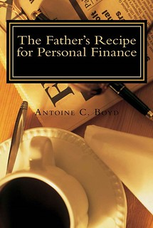 The Father's Recipe for Personal Finance by Antone C. Boyd - Click to Buy