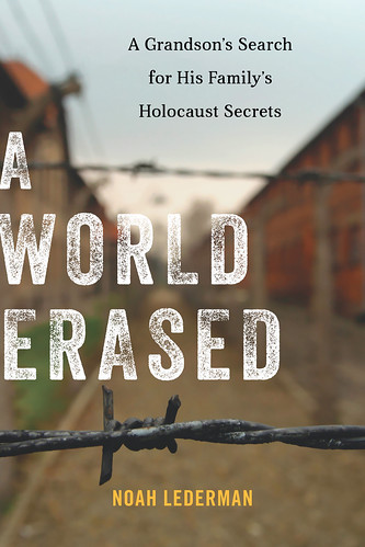 A World Erased: A Grandson's Search for His Family's Holocaust Secrets. Interview with author Noah Lederman