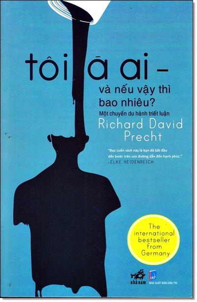 Tôi Là Ai - Và Nếu Vậy Thì Tôi Đáng Giá Bao Nhiêu? - Richard David Precht