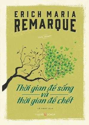 Thời Gian Để Sống và Thời Gian Để Chết - Erich Maria Remarque