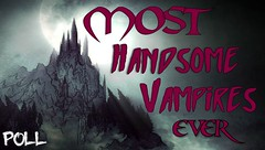 Most Handsome Vampires Ever Poll