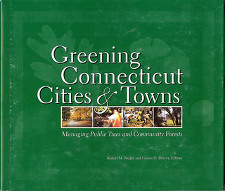 Greening Conn Cities book cover - The book was written by me and Glenn Dryer, director of the Connecticut College Arboretum, published in 2005 and now out-of-print