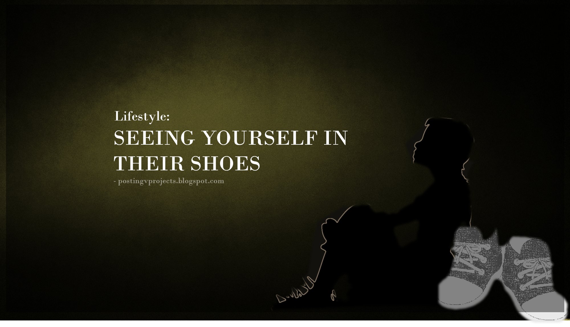 LIFESTYLE - SEEING YOURSELF IN THIER SHOES