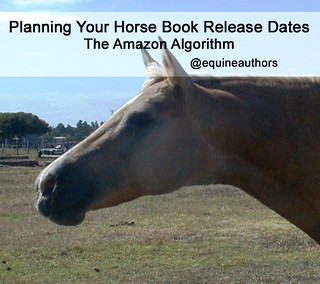 Planning Your Horse Book Release Dates – the Amazon Algorithm @equineauthors