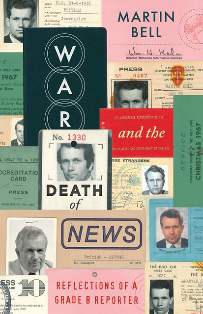 Martin Bell - War and the Death of News Reflections of a Grade B Reporter