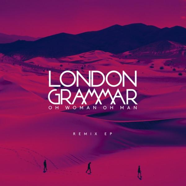 London Grammar - Oh Woman Oh Man (Remix EP)