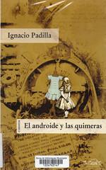 Ignacio Padilla, El androide y las quimeras