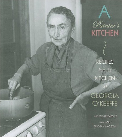 A Painter's Kitchen. From Georgia O'Keeffe, Artist and the Original Foodie
