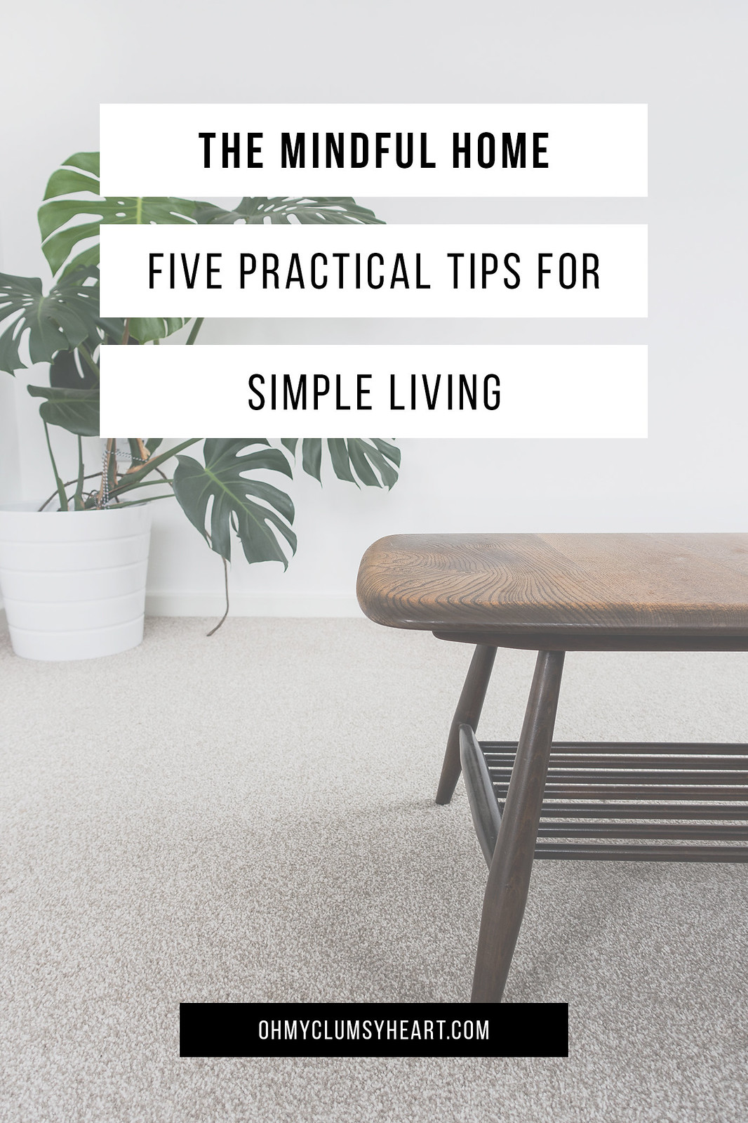 The Mindful Home: 5 Practical Tips For Simple Living