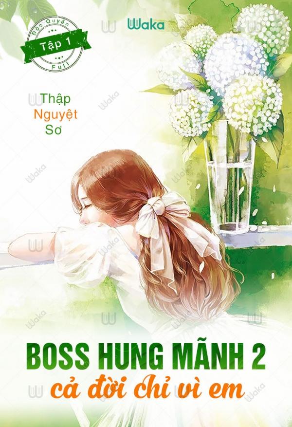 Boss Hung Mãnh 2 - Cả Đời Chỉ Vì Em - Thập Nguyệt Sơ