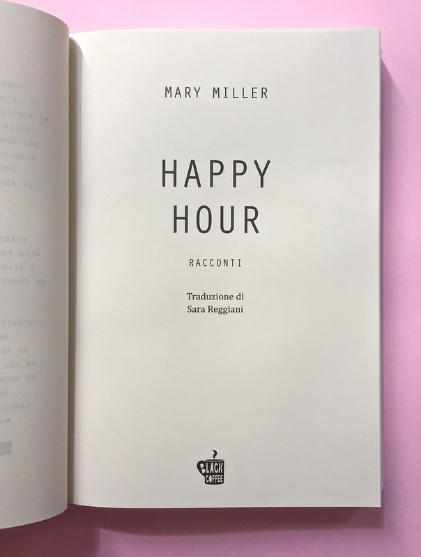 Mary Miller, Happy hour. Black Coffee edizioni, Firenze 2017.  Grafica di Raffaele Anello. Frontespizio, a pag. 7 (part.), 4