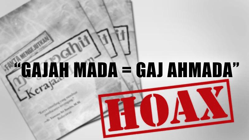Nama Gaj Ahmada adalah hoax (berita bohong) berdasarkan buku Majapahit Kerajaan Islam.