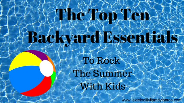 The Top Ten Backyard Essentials To Rock The Summer With Kids #ItsMyThing