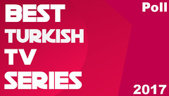 Best Turkish TV Series 2017 Poll
