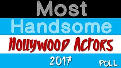 Most Handsome Hollywood Actors 2017 Poll