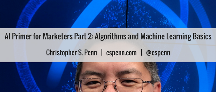 AI Primer for Marketers Part 2- Algorithms and Machine Learning Basics.png