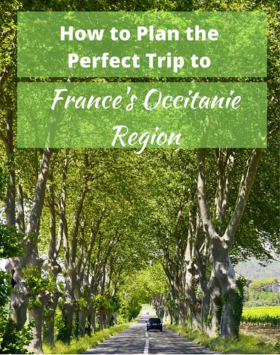 How to Plan the Perfect Trip to France's Occitanie Region