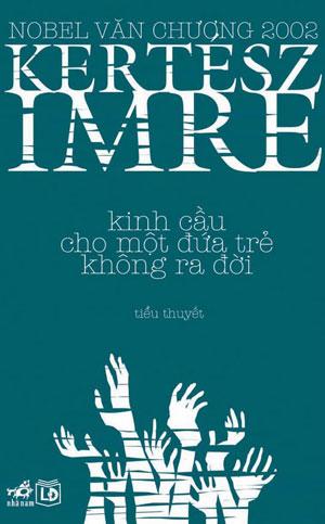 Kinh Cầu cho Một Đứa Trẻ Không Ra Đời - Imre Kertesz