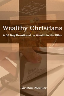 Wealthy Christians A 30 Day Devotional on Wealth in the Bible by Christine Meunier