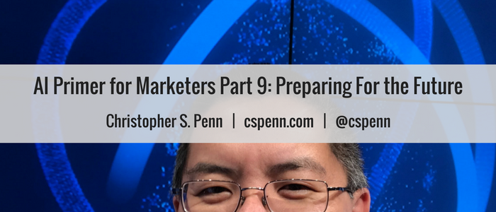 AI Primer for Marketers Part 9- Preparing For the Future (1).png