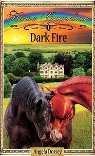 Dark Fire, Book 1 in the Horse Guardian Series by Angela Dorsey.