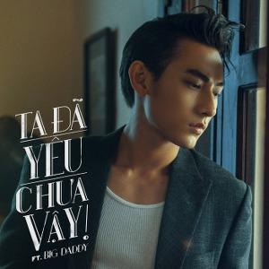 Isaac – Ta Đã Yêu Chưa Vậy (feat. BigDaddy) – iTunes AAC M4A – Single