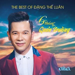 Đặng Thế Luân – 6 Tháng Quân Trường (The Best of Đặng Thế Luân) – AsiaCD392 – 2017 – MP3 – Album