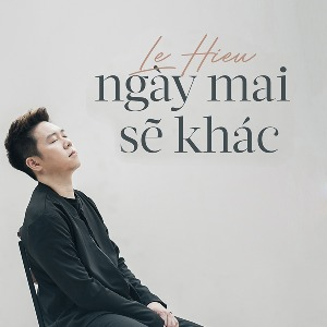 Lê Hiếu – Ngày Mai Sẽ Khác – iTunes AAC M4A – Single