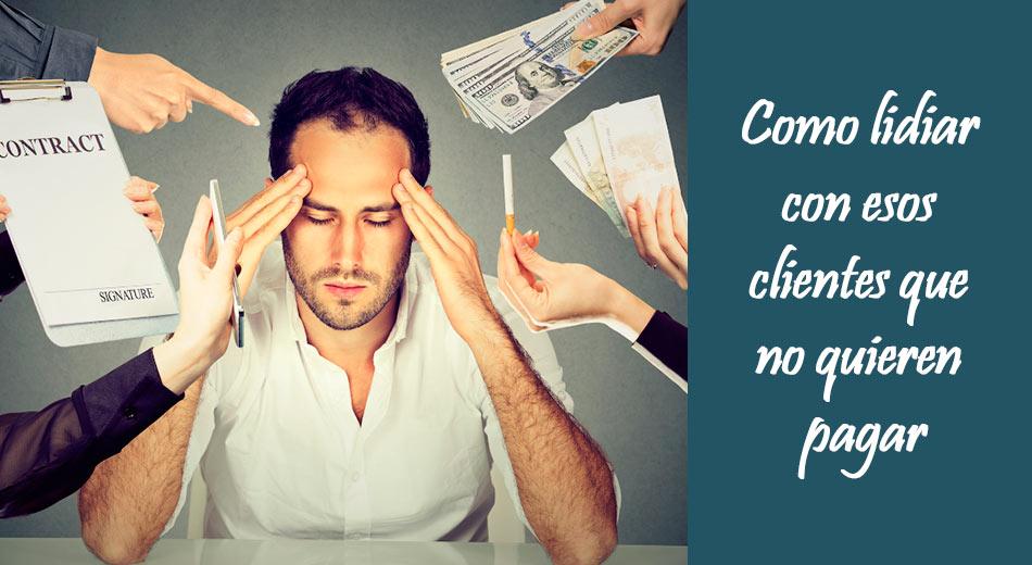 Como lidiar con esos clientes que no quieren pagar