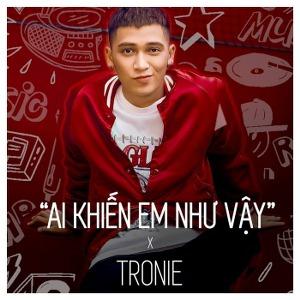 Tronie Ngô – Ai Khiến Em Như Vậy – iTunes AAC M4A – Single