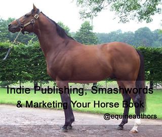 Indie Publishing, Smashwords & Marketing Your Horse Book @equineauthors