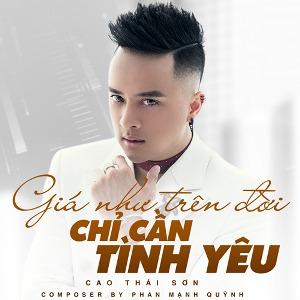 Cao Thái Sơn – Giá Như Trên Đời Chỉ Cần Tình Yêu – iTunes AAC M4A – Single
