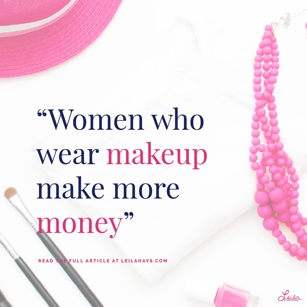 Women Makeup Make More Money Leila Hays