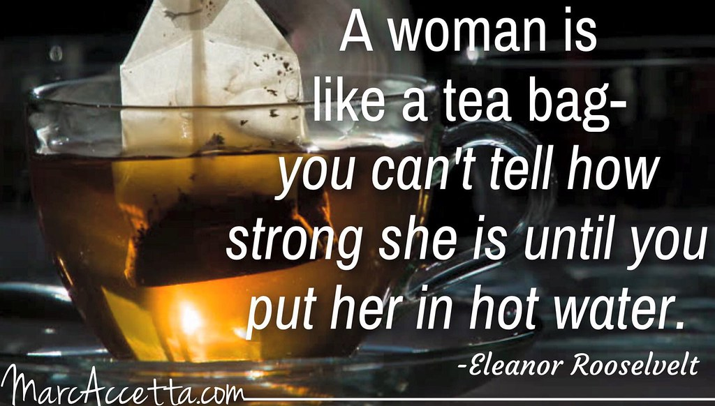 A Woman Is Like A Tea Bag You Cant Tell How Strong She I Flickr