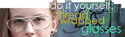 Do it yourself: Thread wrapped glasses!
