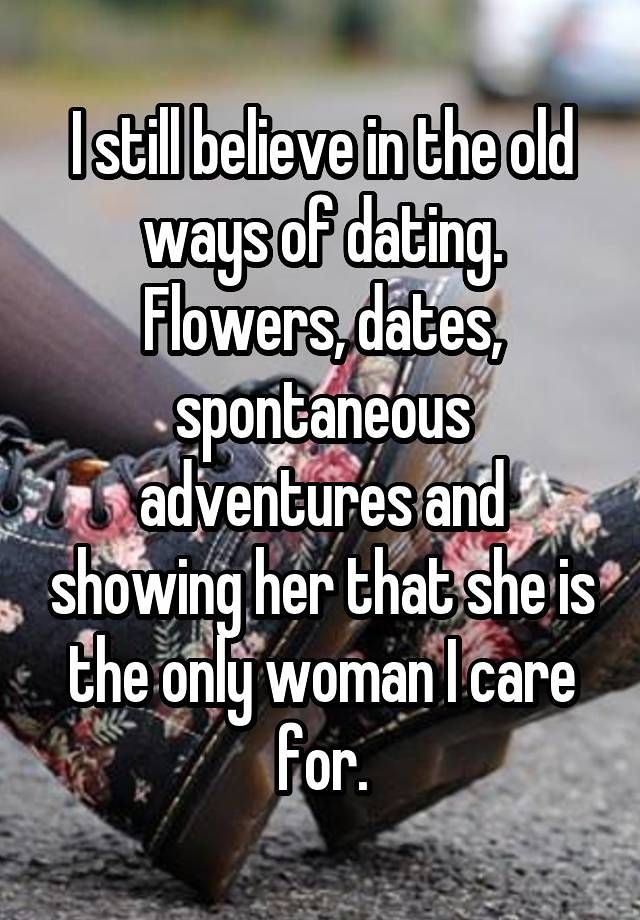 Sad Love Quotes I Still Believe In The Old Ways Of Dati Flickr Magnificent Spontaneous Love Quotes