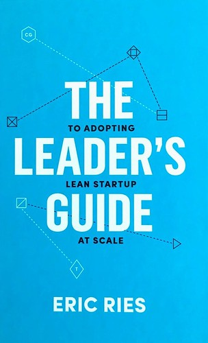 The Leader's Guide to Adopting Lean Startup At Scale