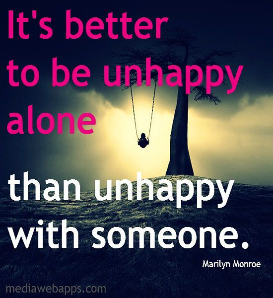 Sad Love Quotes It39s Better To Be Unhappy Alone Than Flickr