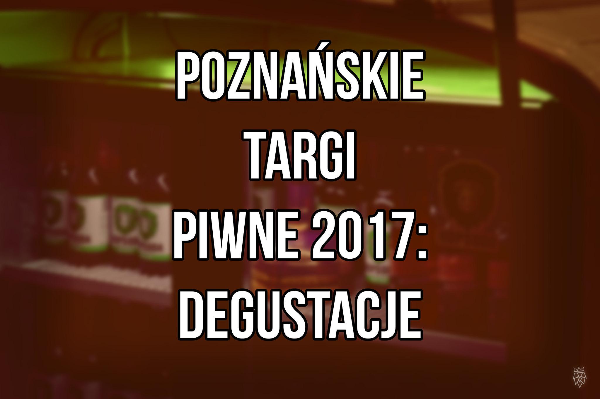 Poznańskie Targi Piwne 2017, degustacje