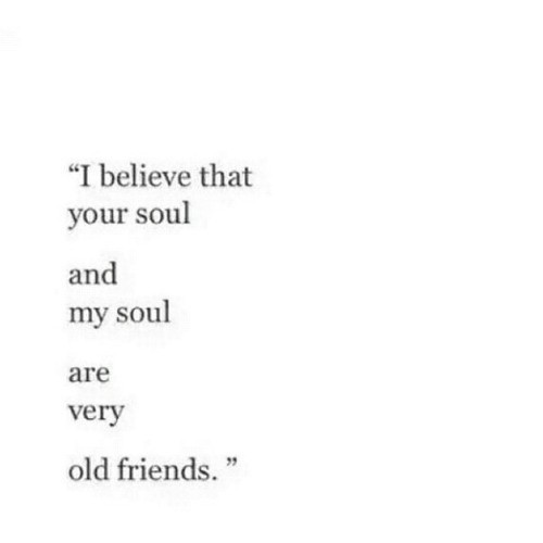 Love Quotes RemanenceofloveOur Souls Are Old Friends Flickr Adorable Friends Love Quotes