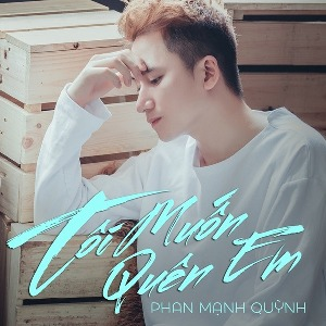 Phan Mạnh Quỳnh – Tôi Muốn Quên Em – iTunes AAC M4A – Single