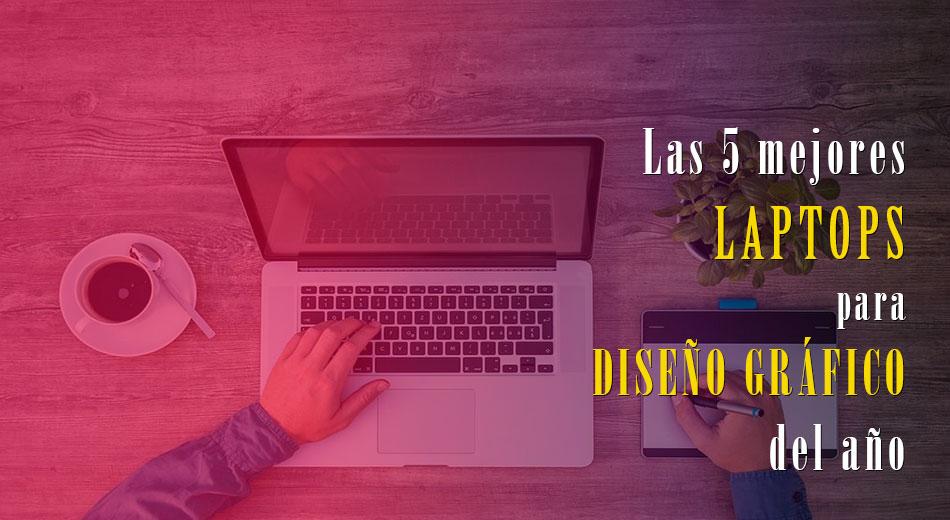 Las 5 mejores laptops para diseño gráfico del año