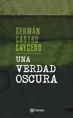 Una verdad oscura, Germán Castro Caycedo