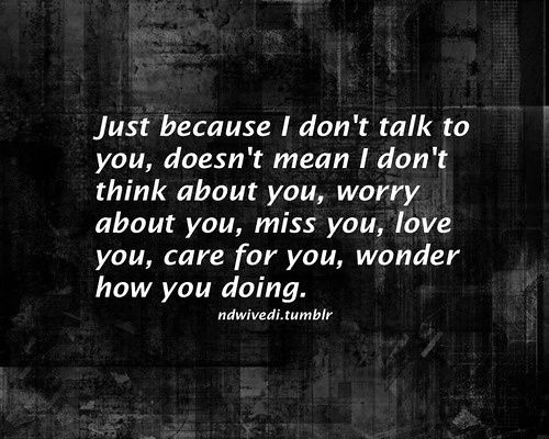 Sad Love Quotes Just Because I Don39t Talk To You D Flickr