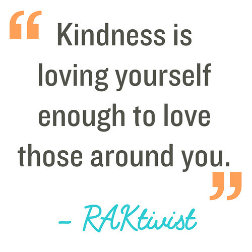 Life Quotes Kindness Is Loving Yourself Enough To Love T Flickr