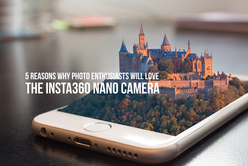 5 Reasons Why Photo Enthusiasts Will Love the Insta360 Nano Camera
