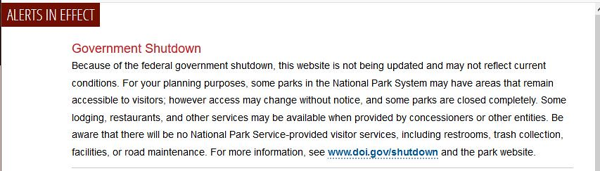 Government Shutdown - Because of the federal government shutdown, this website is not being updated and may not reflect current conditions. For your planning purposes, some parks in the National Park System may have areas that remain accessible to visitors; however access may change without notice, and some parks are closed completely. Some lodging, restaurants, and other services may be available when provided by concessioners or other entities. (more info in the notice)