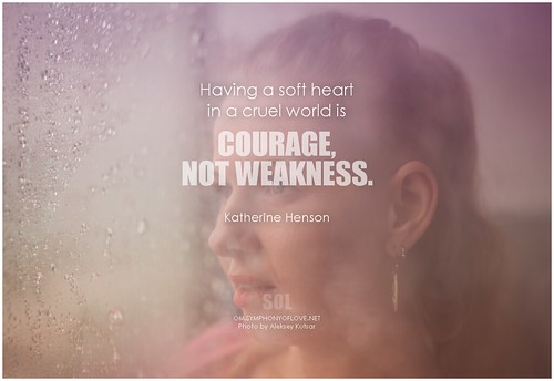 Having A Soft Heart In This Cruel World Is Courage Not: Katherine Henson Having A Soft Heart In A Cruel World Is C