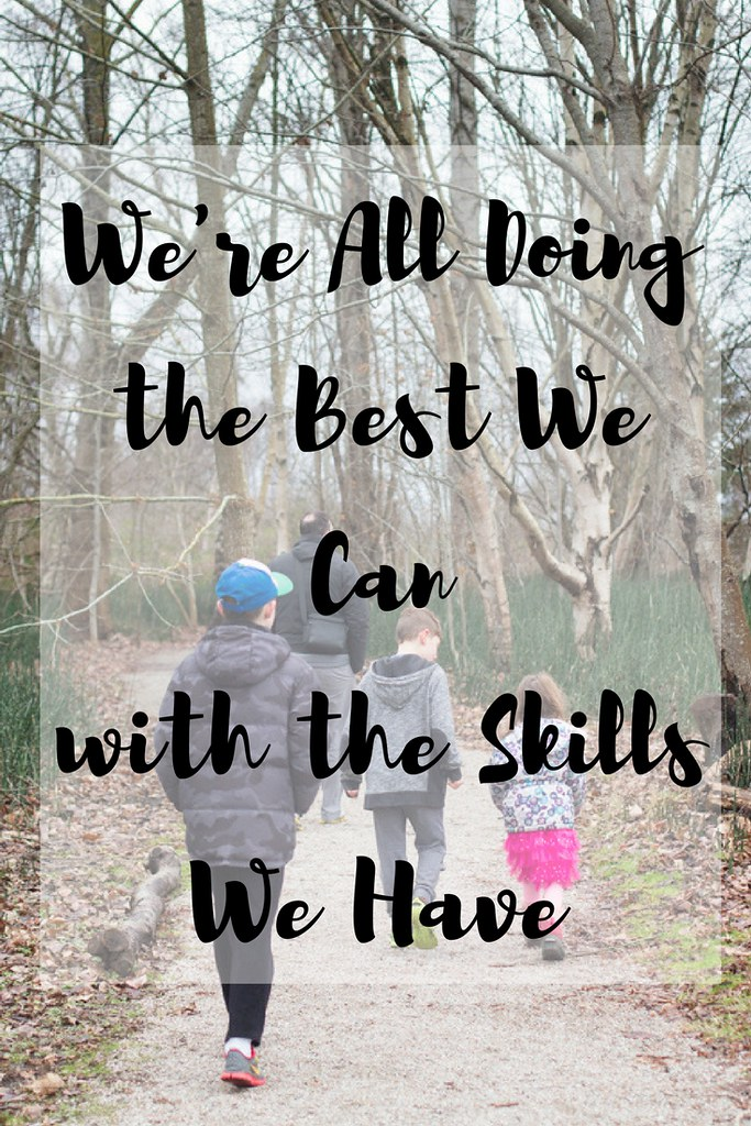It can be so easy to judge other parents but can you see that we are all doing the best that we can with the skills that we have?
