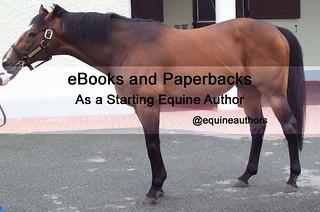 eBooks and Paperbacks as a Starting Equine Author @equineauthors